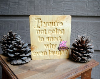If You're Not Going to Snort, Why Even Laugh Carved Wood Sign - Hand Painted, Reclaimed Wood