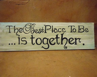 """The Best Place to Be is TOGETHER Custom Order  32"""" X 11"""""""