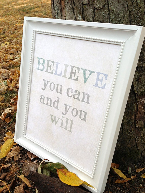 Believe You Can and You Will, Inspirational Art, Encouraging Art