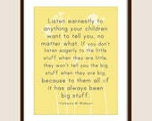 Listen to Your Children, It's Always Been the Big Stuff, Quote by Catherine Wallace, Fully Customizable 8x10 Print