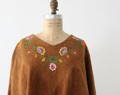Vintage Suede Poncho / 1960s Embroidered Leather Jacket