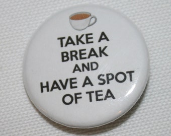 Take a Break and Have a Spot of Tea 1.25 inch Pinback Button