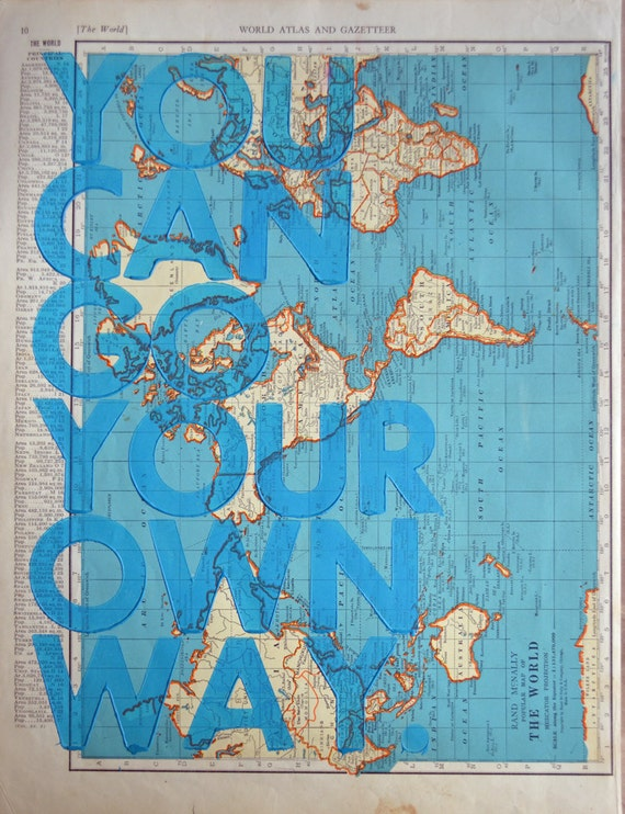 The World  / You Can Go Your Own Way/ Letterpress Print on Antique Atlas Page