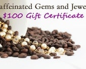Gift Certificate 100.00 USD Caffeinated Gems and Jewels