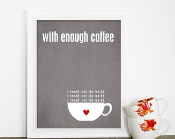 With Enough Coffee I Could Rule the World Funny Kitchen Art Poster Print