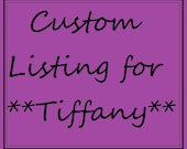 Custom Listing for Tiffany H.
