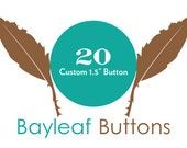 "20 Custom 1.5"" Pinback Buttons / Badges"