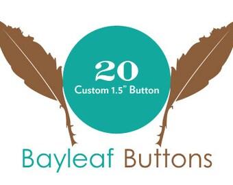 "20 Custom 1.5"" Pinback Buttons / Badges"