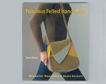 Fabulous Felted Hand Knits Instructional Book