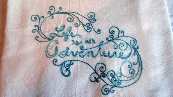 """Beautiful """"Life Is An Adventure"""" Hand Embroidered Dish Towel"""