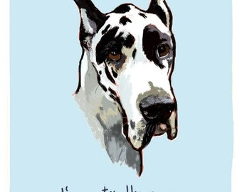 Great Dane 8x10 Print of original painting with phrase
