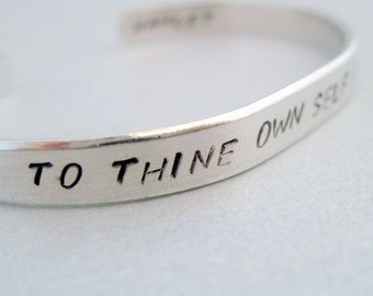 Shakespeare Bracelet - To Thine Own Self Be True- Hand Stamped Cuff in Aluminum, Golden Brass or Sterling Silver  - customizable