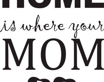 Home is Where your Mom Is , Decal Vinyl FREE SHIPPING
