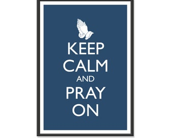 Christian Poster - Keep Calm and Carry On Poster - Keep Calm and Pray On - Prayer Poster - Multiple COLORS - 13x19 Art Print