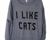 I Like Cats Raglan Jumper Top, Kitty Cat Kitten Love Forever Crazy Cat Lady Sweater T-Shirt Long Sleeve Tee Shirt by Burger And Friends