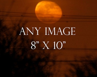 Any Image 8 x 10 inches, moon photography, moon picture, moon photo,