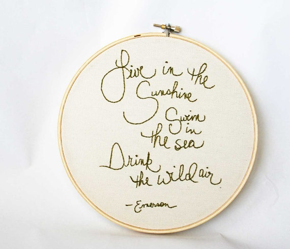 Made to order - Live in the sunshine, swim in the sea, drink the wild air - quote embroidery hoop
