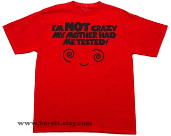 I'm Not Crazy My Mother Had Me Tested Inspired by The Big Bang Theory Funny Humor Geek Tshirt Size S M L XL Color Red