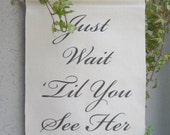 Just Wait 'Til You See Her - Cotton Canvas Wedding Sign - Flower Girl Sign - Here Comes The Bride Banner Sign