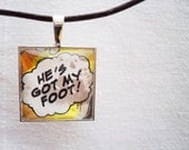 He's Got My Foot Comic Book Glass Pendant Necklace