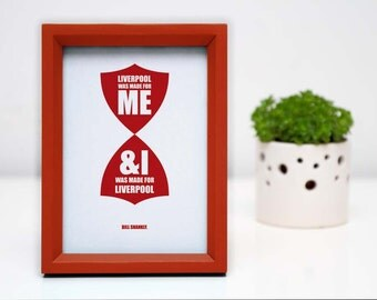 A4 LFC Bill Shankly 'Liverpool was made for me' quotation digital print