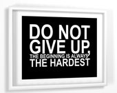 Inspirational quote print Do Not Give Up, The Beginning is Always the Hardest 8x10 CUSTOM COLORS