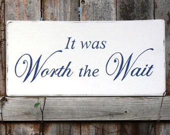 CUSTOM Wood Wedding Signs.  Made to Order. HANDPAINTED. It Was Worth the Wait Sign.