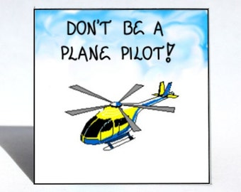 Helicopter magnet - Pilot quote, flying, chopper, whirlybird aircraft.