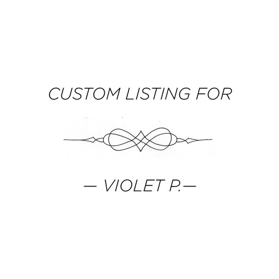 Custom Order for Violet P.
