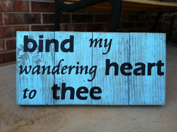 Bind My Wandering Heart To Thee rustic sign in TURQUOISE on repurposed fence wood