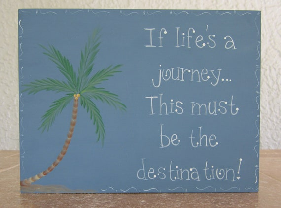 """Hand Painted Wooden Blue Beach Sign, """"If life's a journey... this must be the destination."""""""