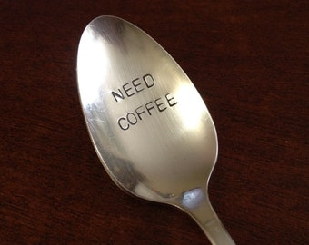 recycled silverware NEED COFFEE- Hand Stamped Vintage Coffee Spoon