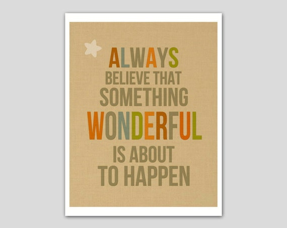 Always Believe That Something Wonderful Is About By