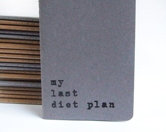 my last diet plan -  Screen printed MOLESKINE® notebooks for all those of us battling with weight. Lets make it our last diet this time.