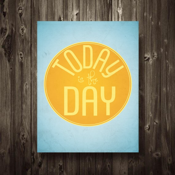 Today is the Day Inspirational Quote 8.5X11 Typography Home Decor Digital Print