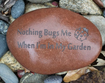 Nothing Bugs Me When I'm In My Garden engraved stone