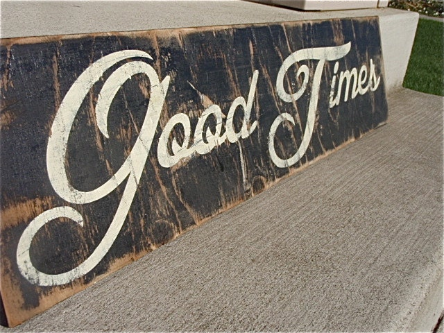 wooden signs with quotes good times sign rustic by DesignsOnSigns3