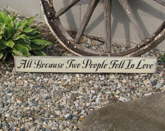 Wood sign, hand painted, All Because Two People Fell In Love, with a Distressed Finish