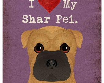 I Love My Shar Pei - I Heart My Shar Pei - I Love My Dog - I Heart My Dog Print - Dog Lover Gift Pet Lover Gift - 11x14 Dog Poster