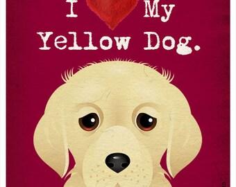 I Love My Yellow Dog  - I Love My Dog - I Heart My Dog Print - Dog Lover Gift Pet Lover Gift - 11x14 Dog Poster