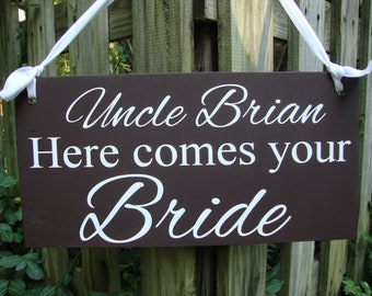 Wedding signs, Uncle HERE COMES your BRIDE, Custom wedding sign, ceremony, flower girl, ring bearer, photo props, single sided, 8x16, Brown