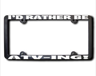 I'd Rather Be Atv-ing License Plate Frame (T) USA
