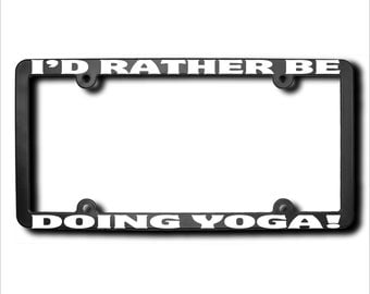 I'd Rather Be Doing Yoga License Plate Frame (T) USA
