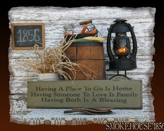 Having A Place To Go Is Home Having Someone To Love Is Family Having Both Is A Blessing Primitive Smokehouse Stenciled Sign Decor