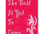 The Best Is Yet To Come  - Printable Digital Download - INSTANT DOWNLOAD - 25% Off SaLE