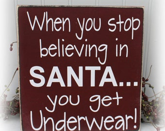 When You Stop Believing In Santa You Get Underwear Sign