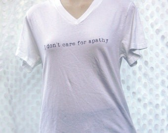 I don't care for apathy silkscreened upcycled t-shirt size medium large or extra large