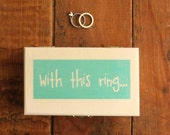 Mini With this ring... Or you choose the saying - wooden ring bearer box - Something Blue - Comes with mini fabric heart
