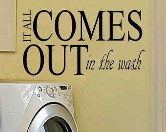 vinyl wall decal quote It all comes out in the wash laundry room decal