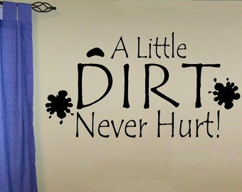 vinyl wall decal quote A little dirt never hurt